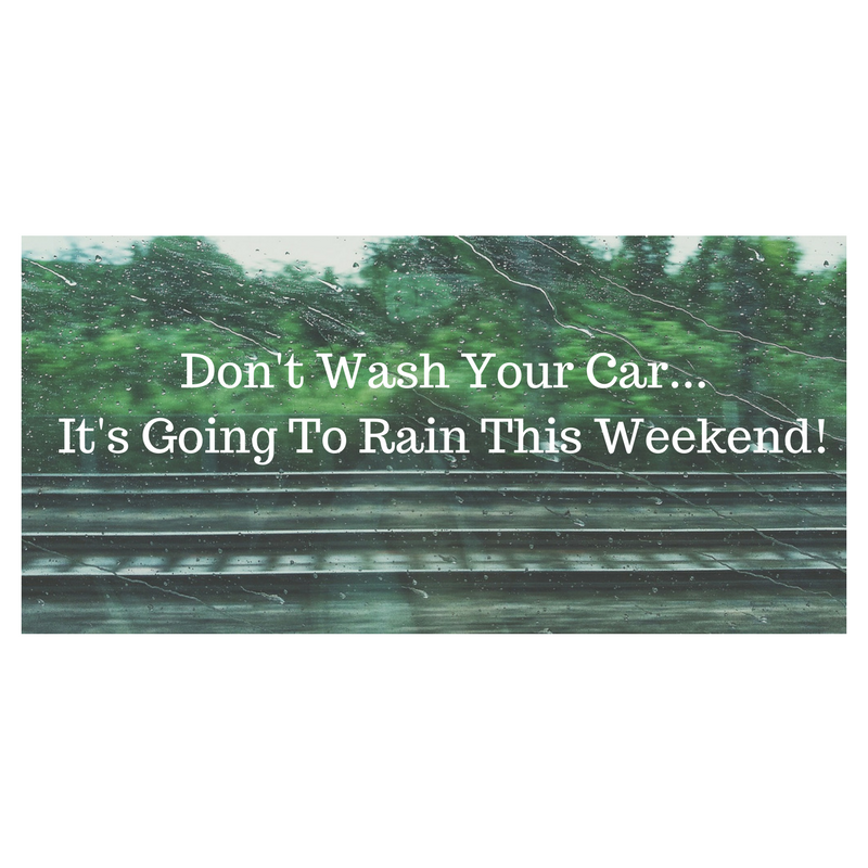 Don't Wash Your Car! It's going to rain this Weekend!